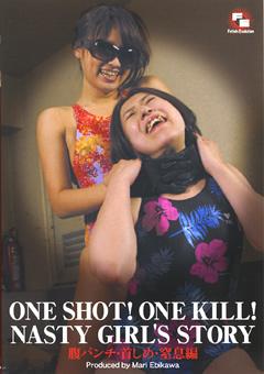 ONE SHOT!ONE KILL!NASTY GIRL'S STORY